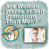 Are Women Worse at Self-Promotion Than Men? | TAA #13