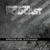 Naked Lunch PODCAST #050B - STEFAN303