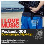 Podcast — I Love Music: 006 Downtempo, Hip-Hop [2013]