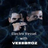 Electro Vessel with Vessbroz Episode 013