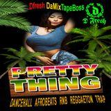 Pretty Thing Mixup 2k17 - W/ Dfresh ** Dancehall , Afrobeats ,RNB , Reggaeton , Trap