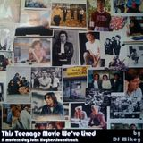This Teenage Movie We've Lived - Modern Day John Hughes Soundtrack - DJ Mikey