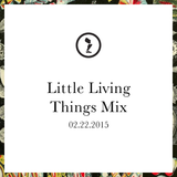 Little Living Things Mix