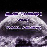 DJS@WORK Mix 8 by Paul Heron