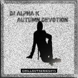 Dj Alpha K - CHILLOUTSERIES#15 / Autumn Devotion