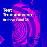 Test Transmission Archive Reel 35