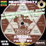 NEGUS ROOTS SPECIAL Pt.2 - RastFm #LoveReggaeMusic Show #11 05-08/2017