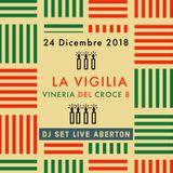 LA VIGILIA 2018 - Vineria del Croce 8 - DJ SET Live @ ABERTON - Part. 1