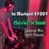 La Musiqué E#004 - David Schunk Special Mix (Tech-House)