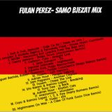 Fulan Perez - Samo Bjezat MIX