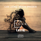 Cafe Lounge Groove Episode19 Mixed By LuNa & Luziq
