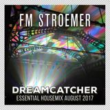FM STROEMER - Dreamcatcher Essential Housemix August 2017 | www.fmstroemer.de