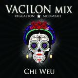Chi Weu mix #06 - Vacilón mix - reggaeton/moombah