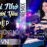 Nonstop Việt Mix 2018- NST VIETMIX LẠI NHỚ NGƯỜI YÊU REMIX, LK Bolero Trữ Tình Remix Tuyển Chọn 2018