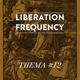 Liberation Frequency Thema #12