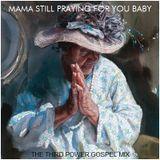 "GOSPEL - ""Mama Still Praying For You Baby"""