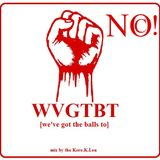 WVGTBT [we've got the balls to]