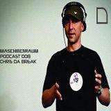 Maschinenraum Podcast 008 - Chris Da Break