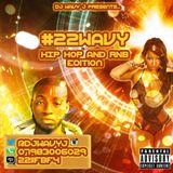 DJ WAVY J - #22WAVY HIP HOP AND RNB EDITION @DJWAVYJ