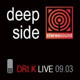 DRI.K LIVE @ DEEP SIDE 00 - 09.03.13