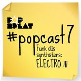 #PopCast 7 Funk Diis Synthsters: Electro III