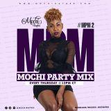 MOCHI PARTY MIX 2 #Remixes/Afrobeat/Kwaito/House/Dancehall/Spanish
