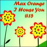 Max Orange - I House You #15