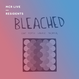 Bleached - Friday 11th August 2017 - MCR Live Residents
