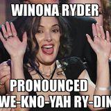 Winona Ryder pronounced WE-kno-yah Ry-din