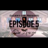 Lucious Lou Presents: The Lounge Episode 5