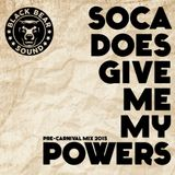 Black Bear Sound - SOCA DOES GIVE ME MY POWERS (pre-carnival mix 2015)