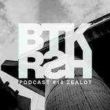 Zealot - BTKRSH Podcast #16