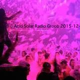 Acid Solar Radio Groob 2015-12-25