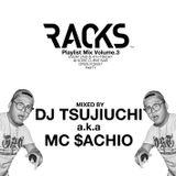 RACKS Playlist Mix #3 By DJ TSUJIUCHI a.k.a MC $ACHIO