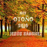DJ Jesús Sánchez - Mix Otoño 2016