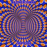 BazTheAcidMan - Triptease