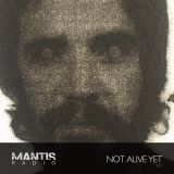 Mantis Radio 221 + Not Alive Yet