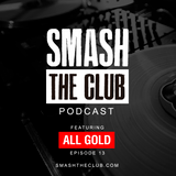 ALL GOLD - Smash The Club Podcast #13