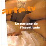 arte-tv : Le Partage de l'Incertitude (2007)