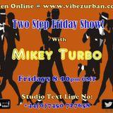 TWO STEP FRIDAY SHOW LIVE ON VIBEZ URBAN 13 07 2018 DJ MIKEY TURBO