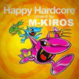 M-Kiros -HAPPY RULES - Happy Hardcore SET MIX 2014