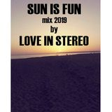 Sun is fun 2019 mix by Love in Stereo