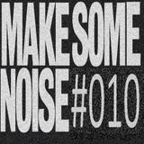MAKE SOME NOISE #010