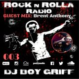 ROCK 'N' ROLLA RADIO 003 - Boy Griff w/ Brent Anthony