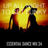 Up All Night To Get Funky - Essential Dance Mix 34