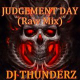 DJ THUNDERZ  JUDGEMENT DAY (Raw Mix)