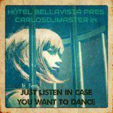 Hôtel Bellavista pres. CarlosDJMaster in: Just Listen In Case You Want To Dance
