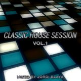 Classic House Session Vol.1 (Mixed by Jordi Blaya)