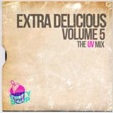 Extra Delicious Volume 5 - The UV Mix