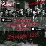The Johnny Switchblade Show #132